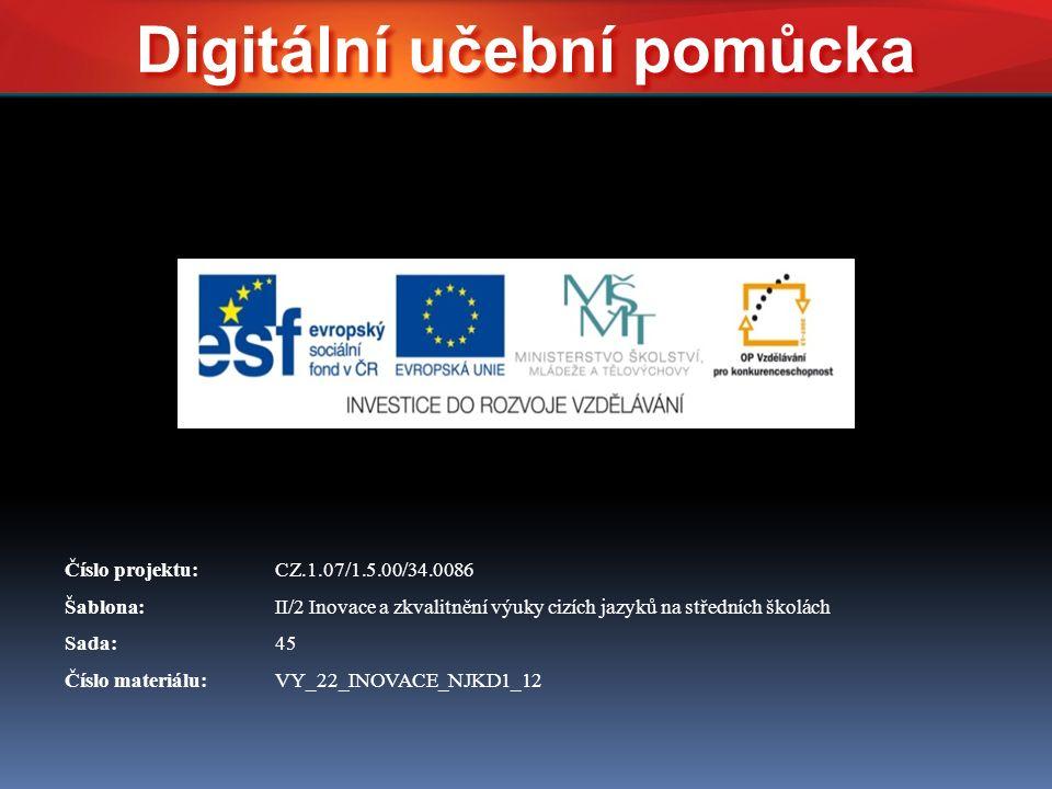 Číslo projektu:CZ.1.07/1.5.00/34.0086 Šablona:II/2 Inovace a zkvalitnění výuky cizích jazyků na středních školách Sada:45 Číslo materiálu:VY_22_INOVACE_NJKD1_12 Digitální učební pomůcka