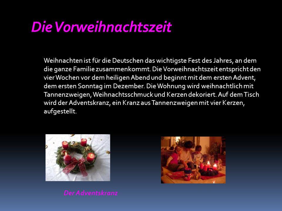 Der Adventskranz Die Vorweihnachtszeit Weihnachten ist für die Deutschen das wichtigste Fest des Jahres, an dem die ganze Familie zusammenkommt.