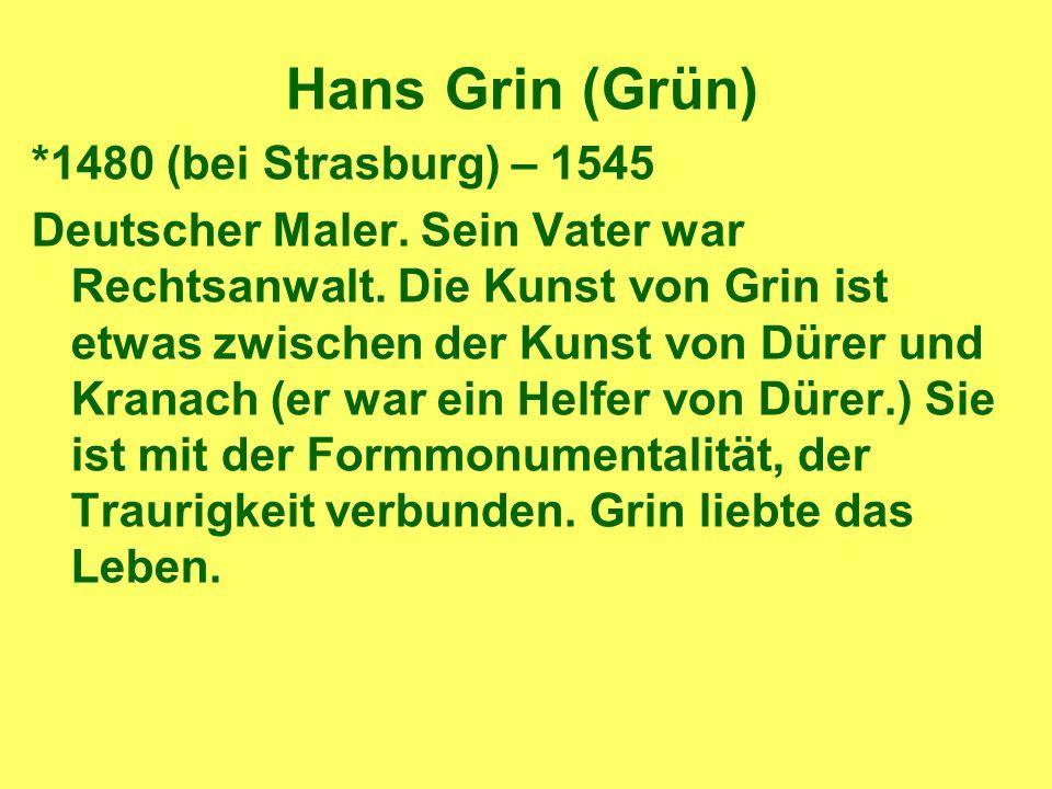 Hans Grin (Grün) *1480 (bei Strasburg) – 1545 Deutscher Maler.