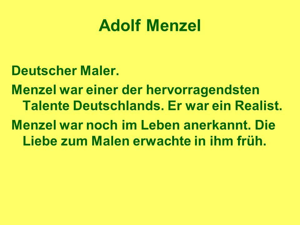 Adolf Menzel Deutscher Maler. Menzel war einer der hervorragendsten Talente Deutschlands.