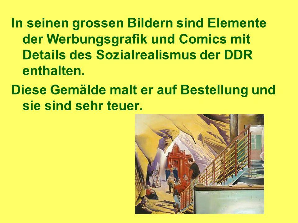 In seinen grossen Bildern sind Elemente der Werbungsgrafik und Comics mit Details des Sozialrealismus der DDR enthalten.