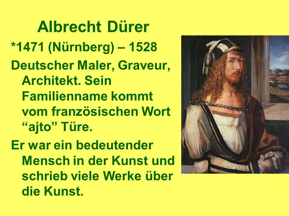 Albrecht Dürer *1471 (Nürnberg) – 1528 Deutscher Maler, Graveur, Architekt.