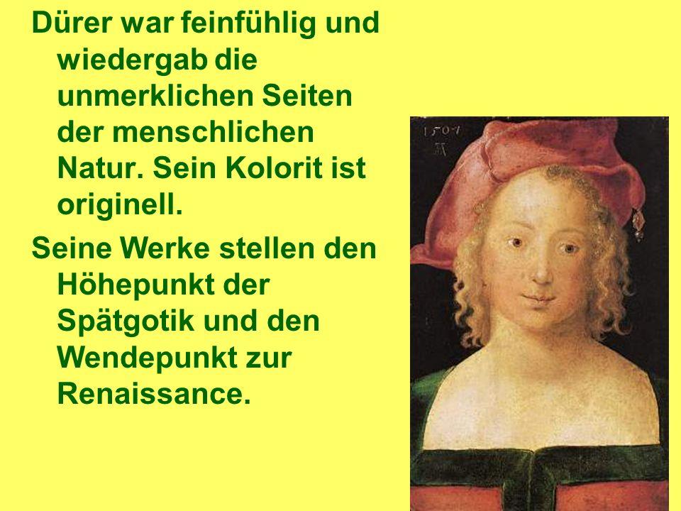 Dürer war feinfühlig und wiedergab die unmerklichen Seiten der menschlichen Natur.