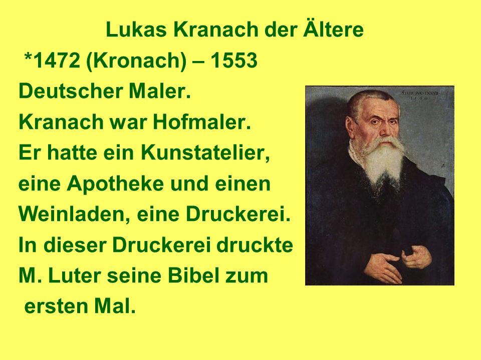 Lukas Kranach der Ältere *1472 (Kronach) – 1553 Deutscher Maler.