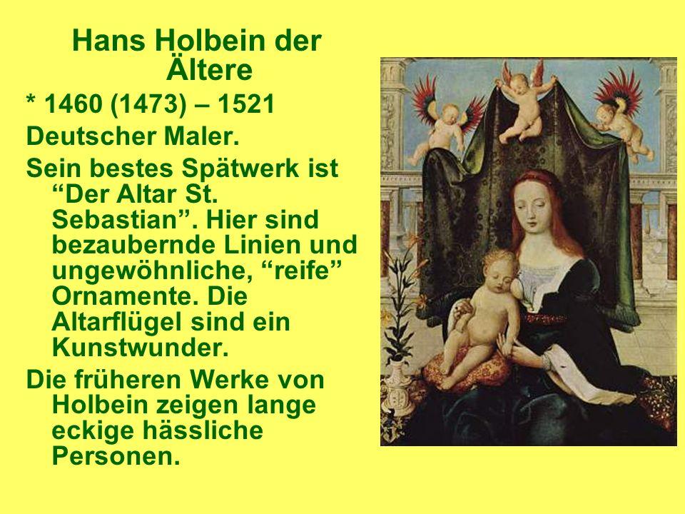 Hans Holbein der Ältere * 1460 (1473) – 1521 Deutscher Maler.