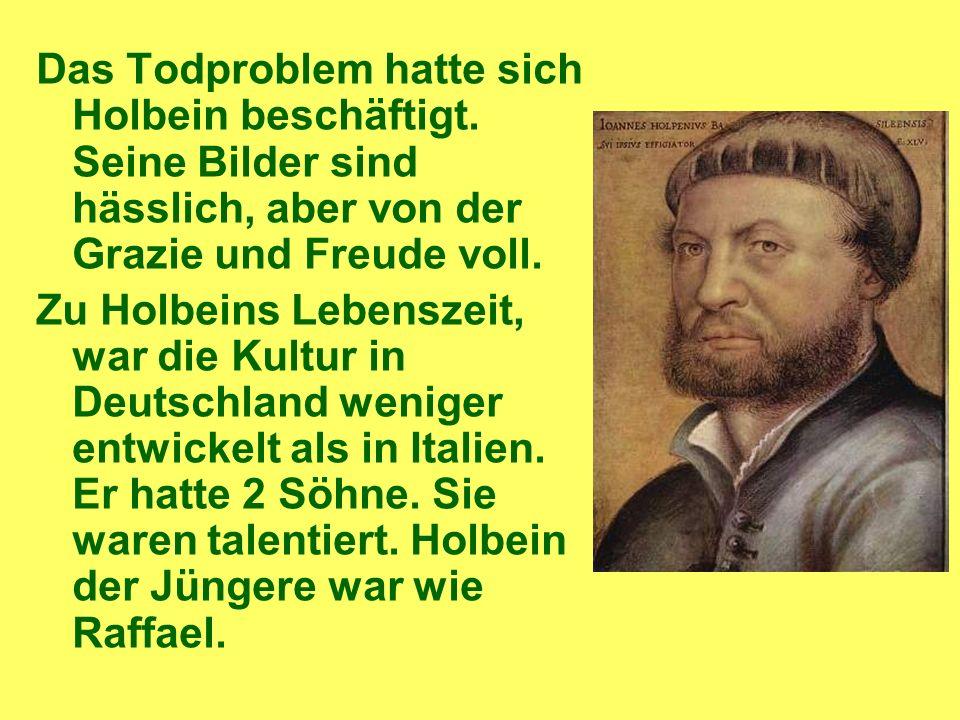 Das Todproblem hatte sich Holbein beschäftigt.