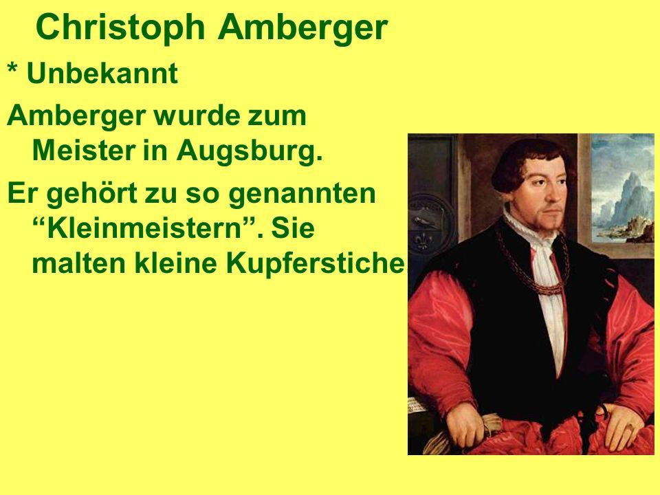 Christoph Amberger * Unbekannt Amberger wurde zum Meister in Augsburg.