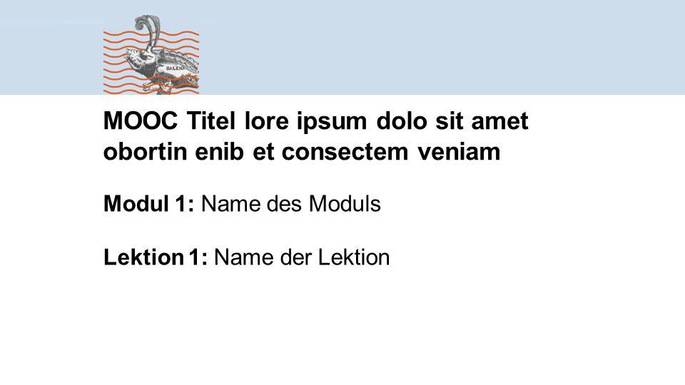 Lektion 1: Name der Lektion MOOC Titel lore ipsum dolo sit amet obortin enib et consectem veniam