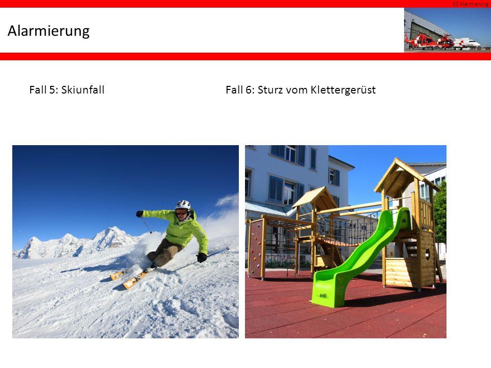03 Alarmierung Alarmierung Fall 5: SkiunfallFall 6: Sturz vom Klettergerüst