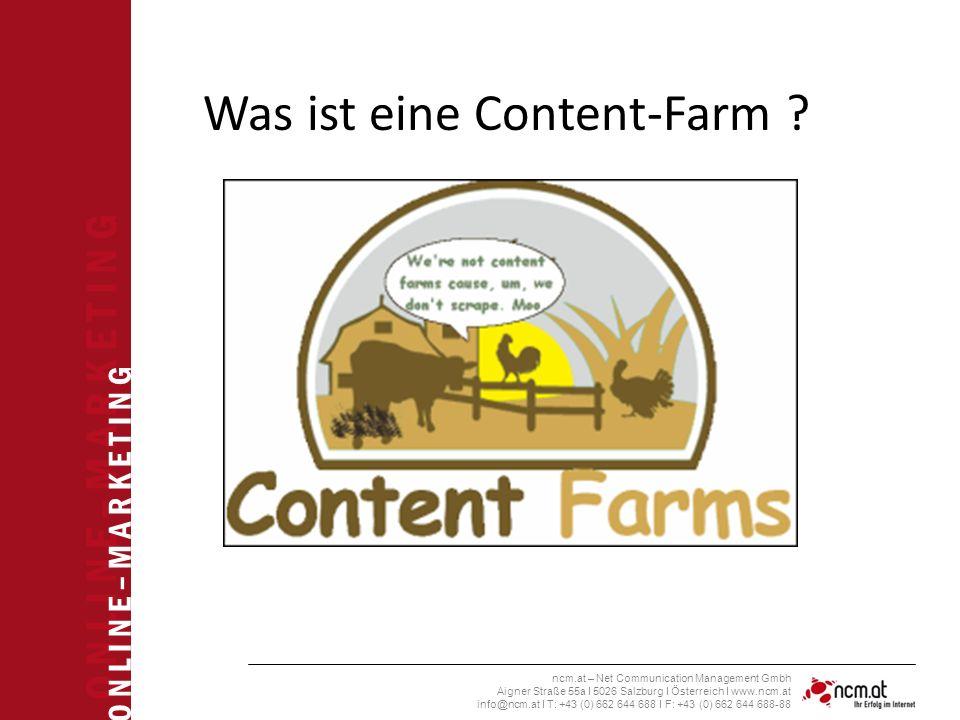 O N L I N E – M A R K E T I N G ncm.at – Net Communication Management Gmbh Aigner Straße 55a I 5026 Salzburg I Österreich I www.ncm.at info@ncm.at I T: +43 (0) 662 644 688 I F: +43 (0) 662 644 688-88 Was ist eine Content-Farm