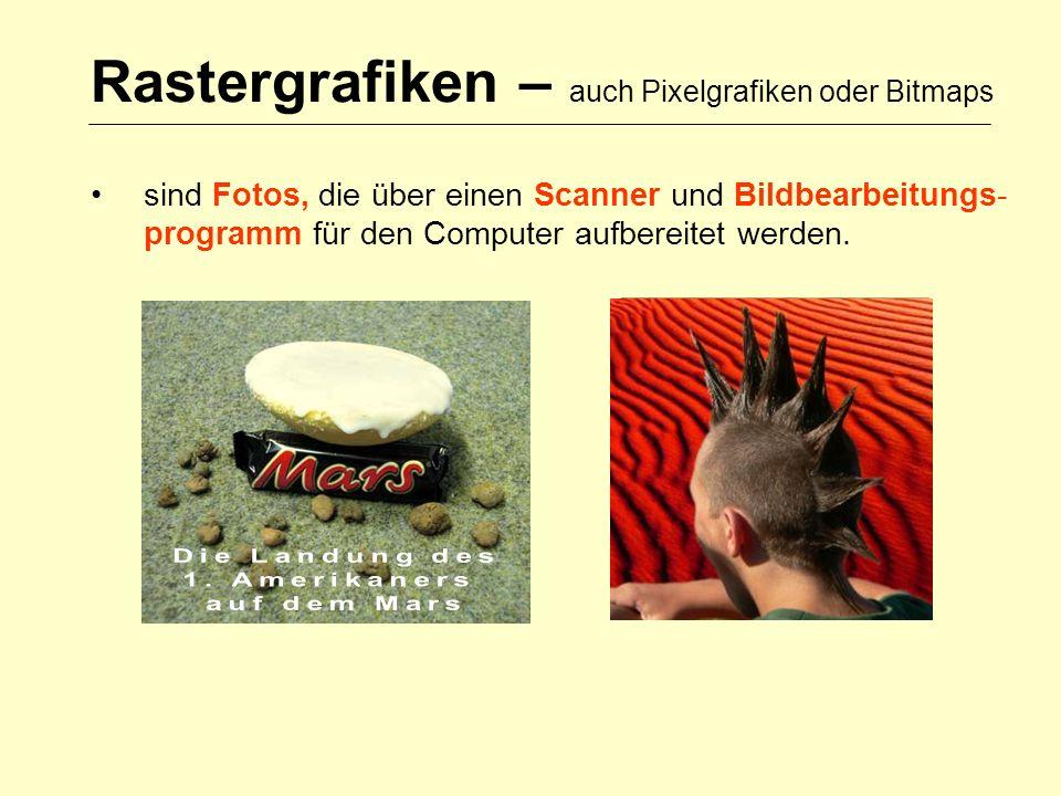 Rastergrafiken – auch Pixelgrafiken oder Bitmaps sind Fotos, die über einen Scanner und Bildbearbeitungs- programm für den Computer aufbereitet werden.