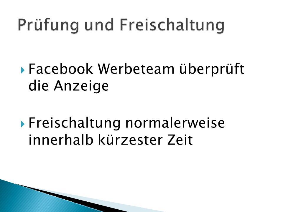  Facebook Werbeteam überprüft die Anzeige  Freischaltung normalerweise innerhalb kürzester Zeit