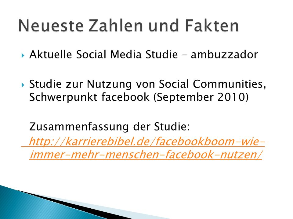  Aktuelle Social Media Studie – ambuzzador  Studie zur Nutzung von Social Communities, Schwerpunkt facebook (September 2010) Zusammenfassung der Studie: http://karrierebibel.de/facebookboom-wie- immer-mehr-menschen-facebook-nutzen/