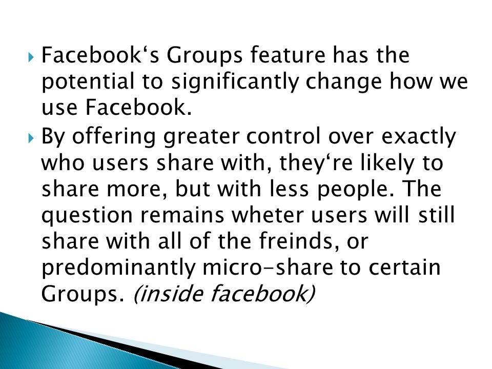  Facebook's Groups feature has the potential to significantly change how we use Facebook.