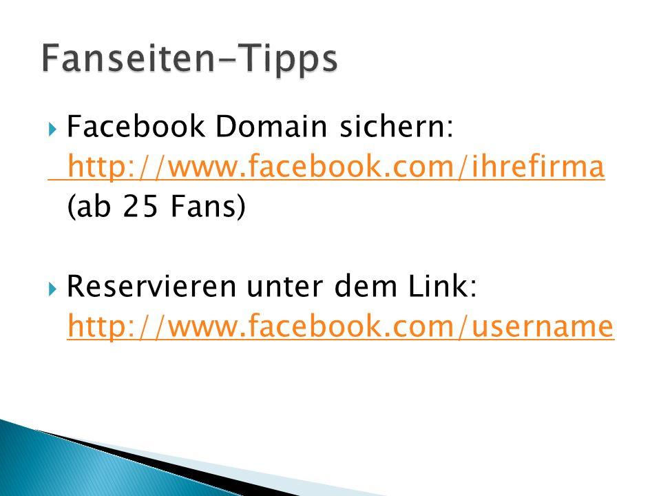  Facebook Domain sichern: http://www.facebook.com/ihrefirma (ab 25 Fans)  Reservieren unter dem Link: http://www.facebook.com/username