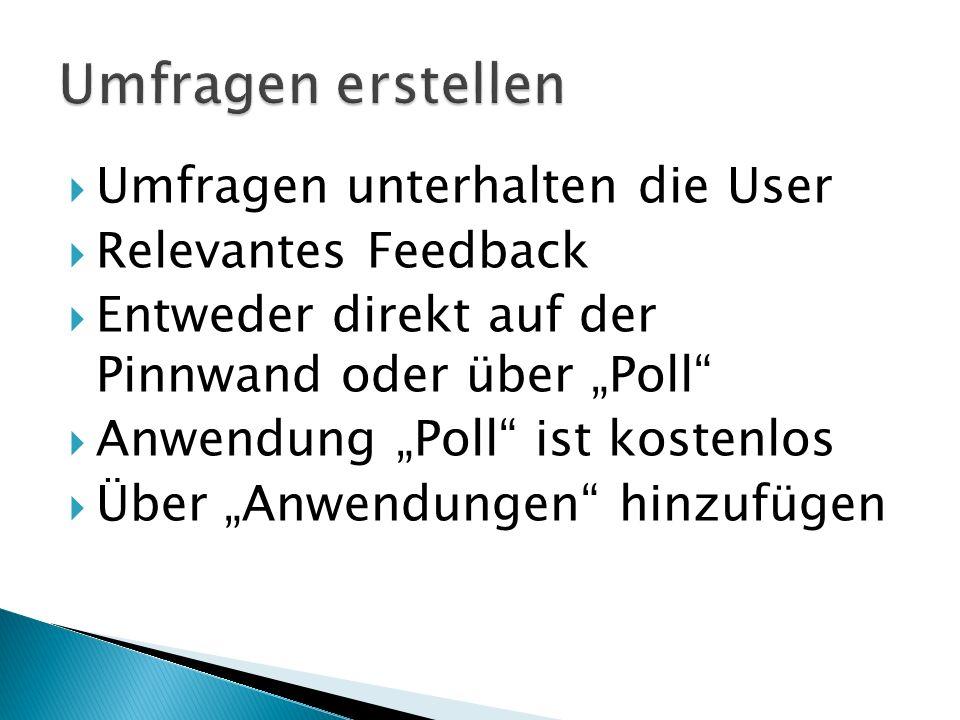""" Umfragen unterhalten die User  Relevantes Feedback  Entweder direkt auf der Pinnwand oder über """"Poll  Anwendung """"Poll ist kostenlos  Über """"Anwendungen hinzufügen"""