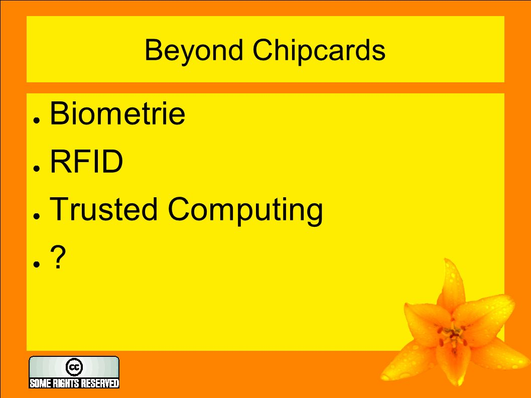 Beyond Chipcards ● Biometrie ● RFID ● Trusted Computing ●