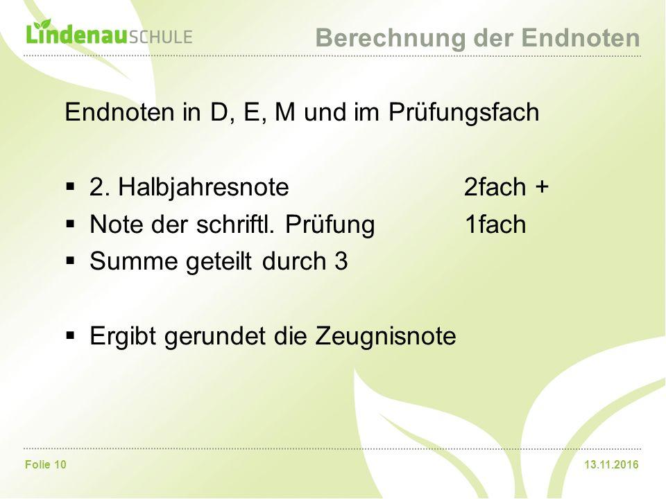 13.11.2016Folie 10 Berechnung der Endnoten Endnoten in D, E, M und im Prüfungsfach  2.