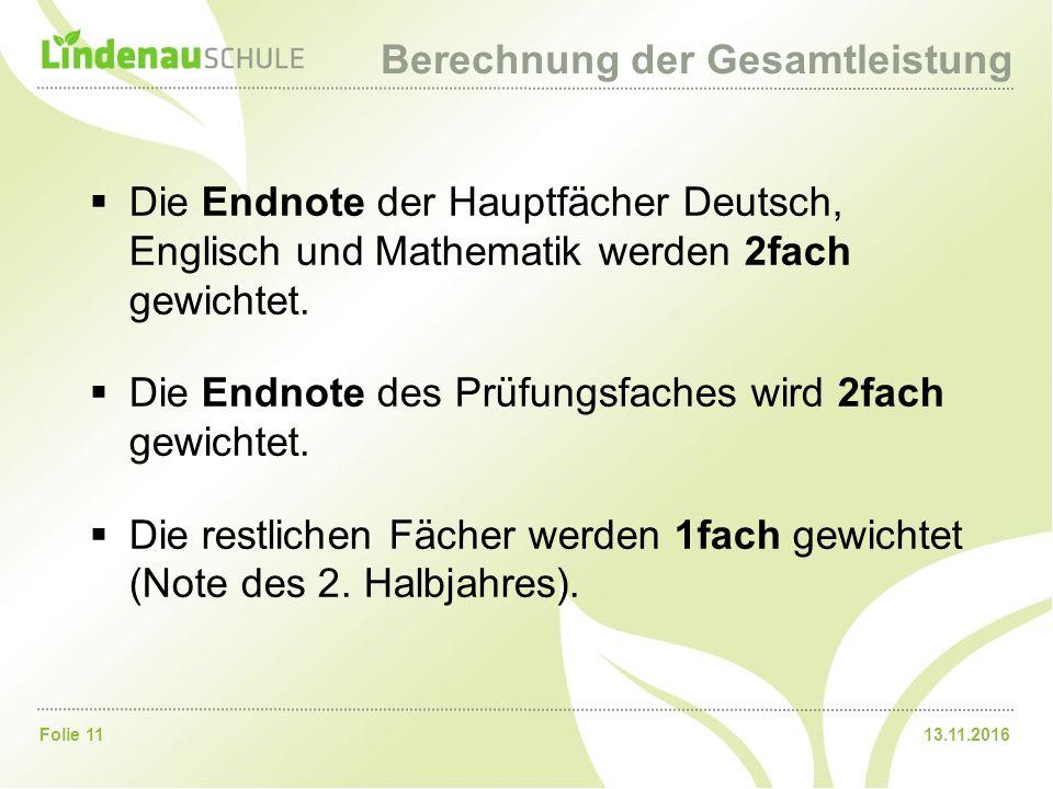 13.11.2016Folie 11 Berechnung der Gesamtleistung  Die Endnote der Hauptfächer Deutsch, Englisch und Mathematik werden 2fach gewichtet.