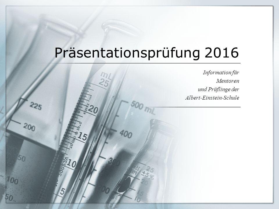 Präsentationsprüfung 2016 Information für Mentoren und Prüflinge der Albert-Einstein-Schule