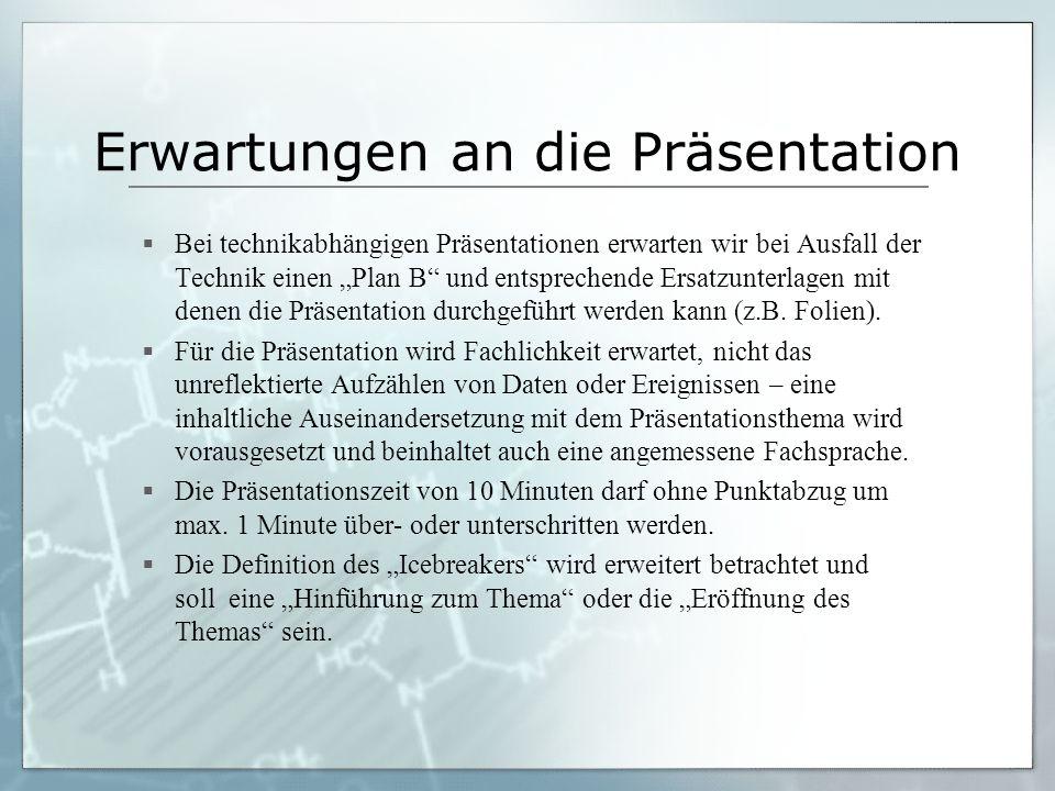 """Erwartungen an die Präsentation  Bei technikabhängigen Präsentationen erwarten wir bei Ausfall der Technik einen """"Plan B und entsprechende Ersatzunterlagen mit denen die Präsentation durchgeführt werden kann (z.B."""
