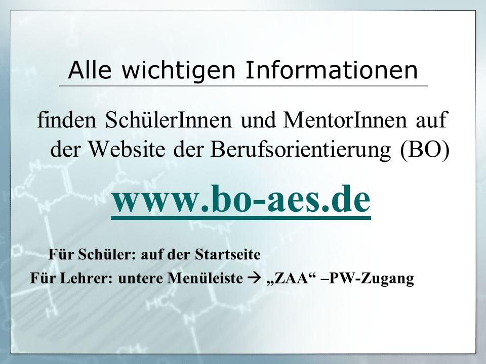 """Alle wichtigen Informationen finden SchülerInnen und MentorInnen auf der Website der Berufsorientierung (BO) www.bo-aes.de Für Schüler: auf der Startseite Für Lehrer: untere Menüleiste  """"ZAA –PW-Zugang"""