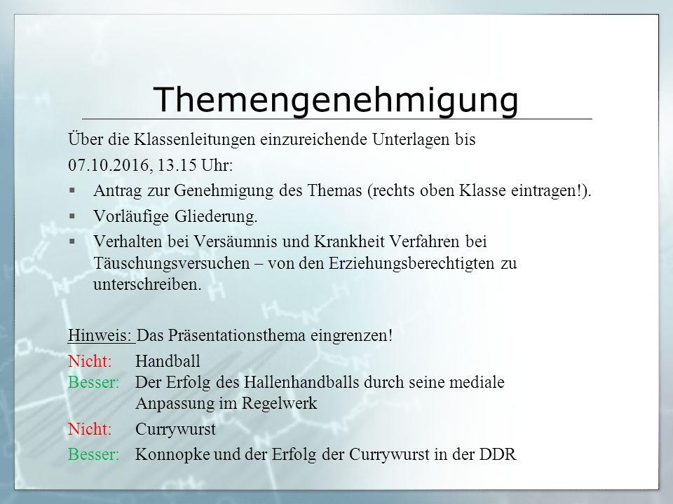 Themengenehmigung Über die Klassenleitungen einzureichende Unterlagen bis 07.10.2016, 13.15 Uhr:  Antrag zur Genehmigung des Themas (rechts oben Klasse eintragen!).