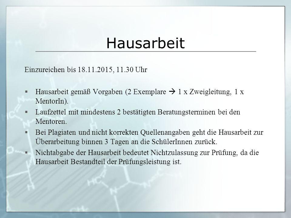 Hausarbeit Einzureichen bis 18.11.2015, 11.30 Uhr  Hausarbeit gemäß Vorgaben (2 Exemplare  1 x Zweigleitung, 1 x MentorIn).