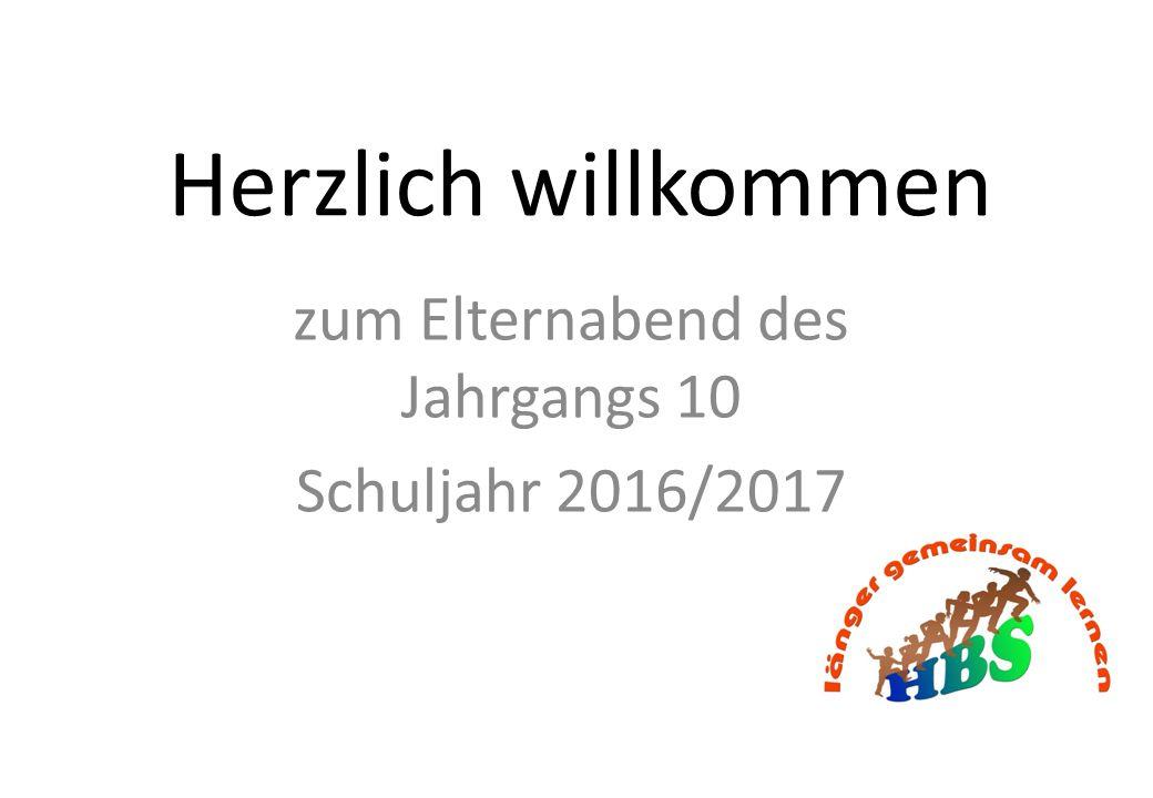 Herzlich willkommen zum Elternabend des Jahrgangs 10 Schuljahr 2016/2017