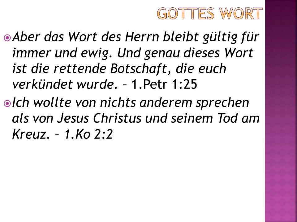  Aber das Wort des Herrn bleibt gültig für immer und ewig.