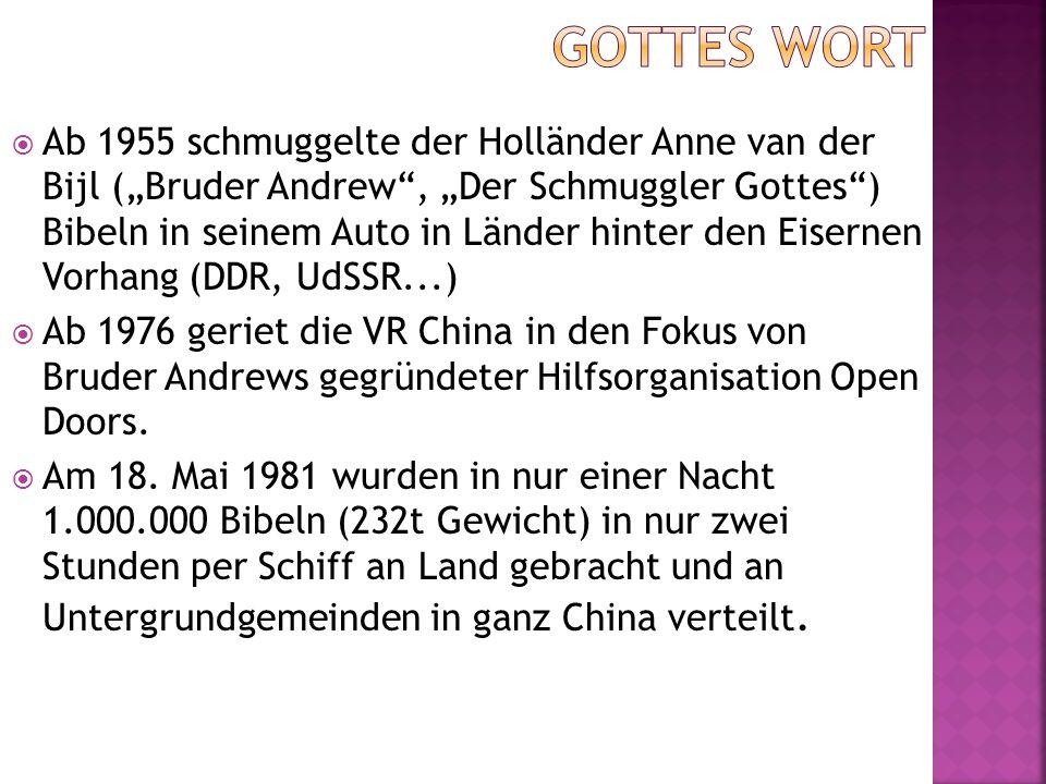 """ Ab 1955 schmuggelte der Holländer Anne van der Bijl (""""Bruder Andrew , """"Der Schmuggler Gottes ) Bibeln in seinem Auto in Länder hinter den Eisernen Vorhang (DDR, UdSSR...)  Ab 1976 geriet die VR China in den Fokus von Bruder Andrews gegründeter Hilfsorganisation Open Doors."""