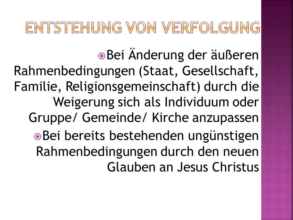  Bei Änderung der äußeren Rahmenbedingungen (Staat, Gesellschaft, Familie, Religionsgemeinschaft) durch die Weigerung sich als Individuum oder Gruppe/ Gemeinde/ Kirche anzupassen  Bei bereits bestehenden ungünstigen Rahmenbedingungen durch den neuen Glauben an Jesus Christus