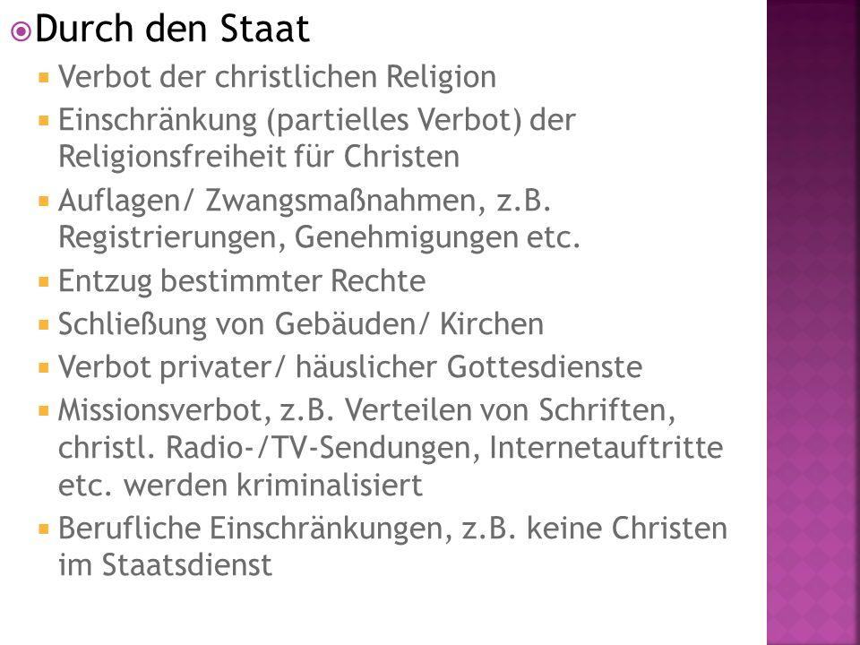 Durch den Staat  Verbot der christlichen Religion  Einschränkung (partielles Verbot) der Religionsfreiheit für Christen  Auflagen/ Zwangsmaßnahmen, z.B.