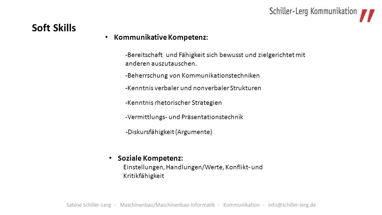 Sabine Schiller-Lerg - Maschinenbau/Maschinenbau-Informatik - Kommunikation - info@schiller-lerg.de Kommunikative Kompetenz: Soft Skills -Bereitschaft und Fähigkeit sich bewusst und zielgerichtet mit anderen auszutauschen.