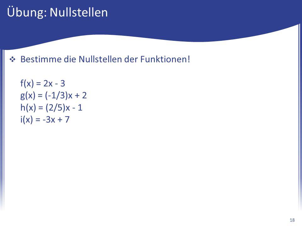 Übung: Nullstellen  Bestimme die Nullstellen der Funktionen.