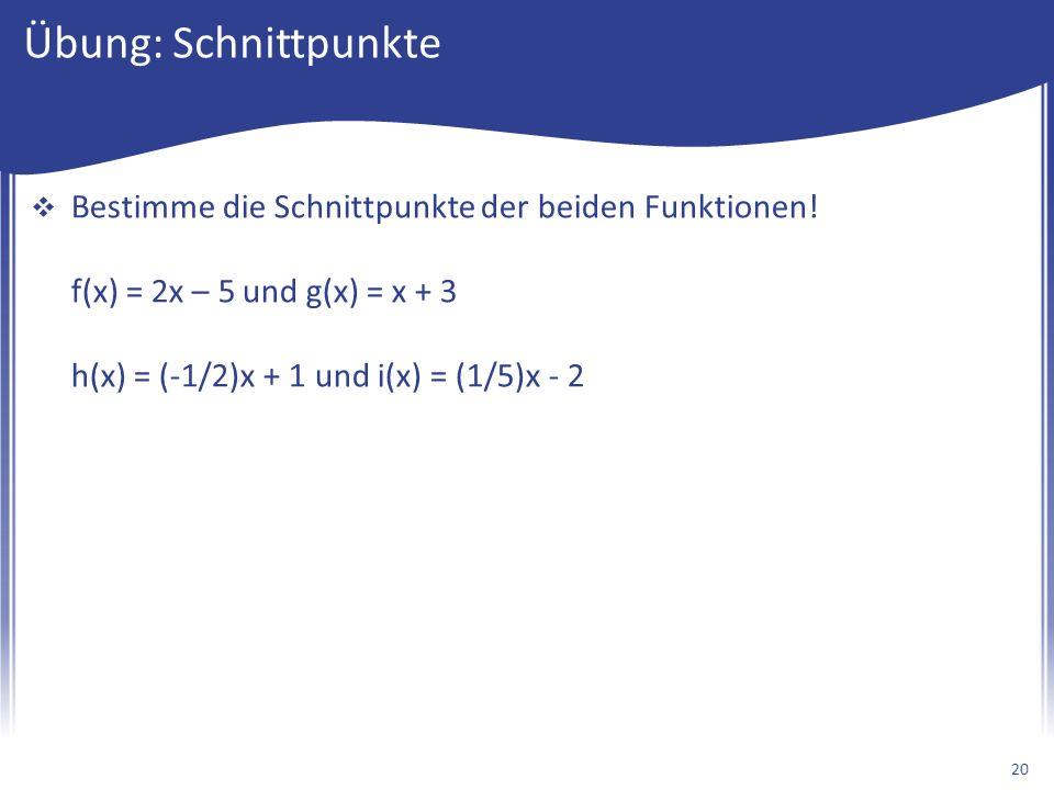 Übung: Schnittpunkte  Bestimme die Schnittpunkte der beiden Funktionen.