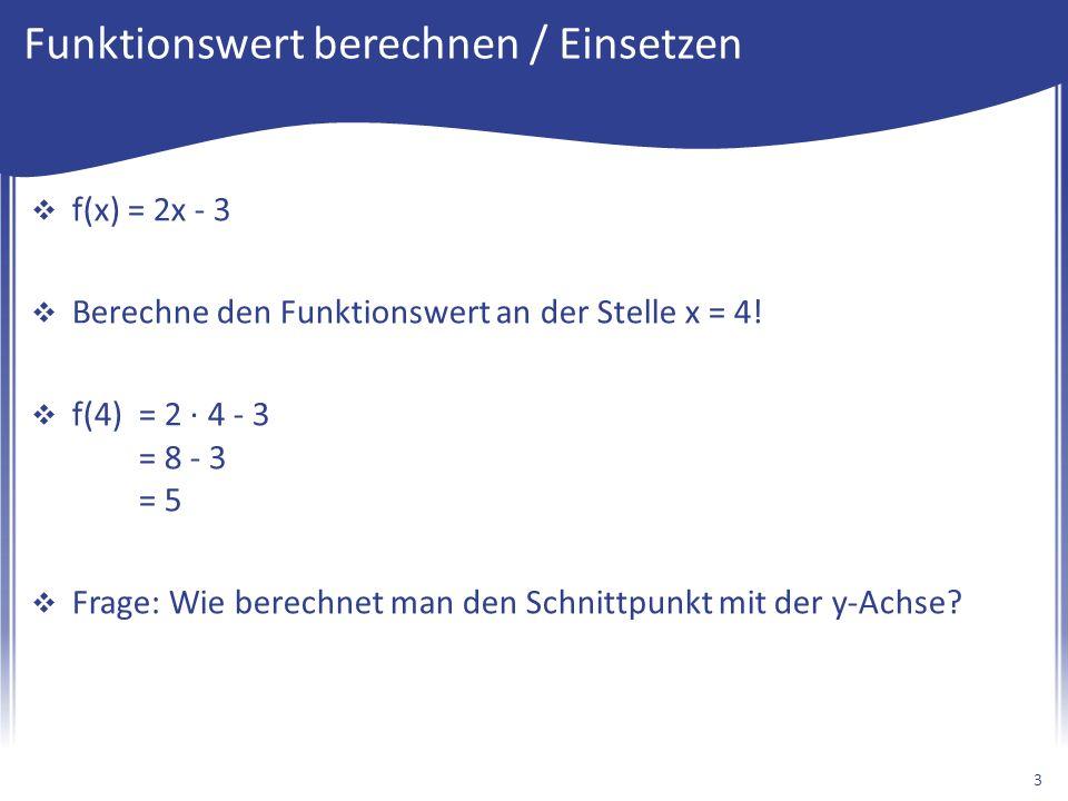 Funktionswert berechnen / Einsetzen  f(x) = 2x - 3  Berechne den Funktionswert an der Stelle x = 4.