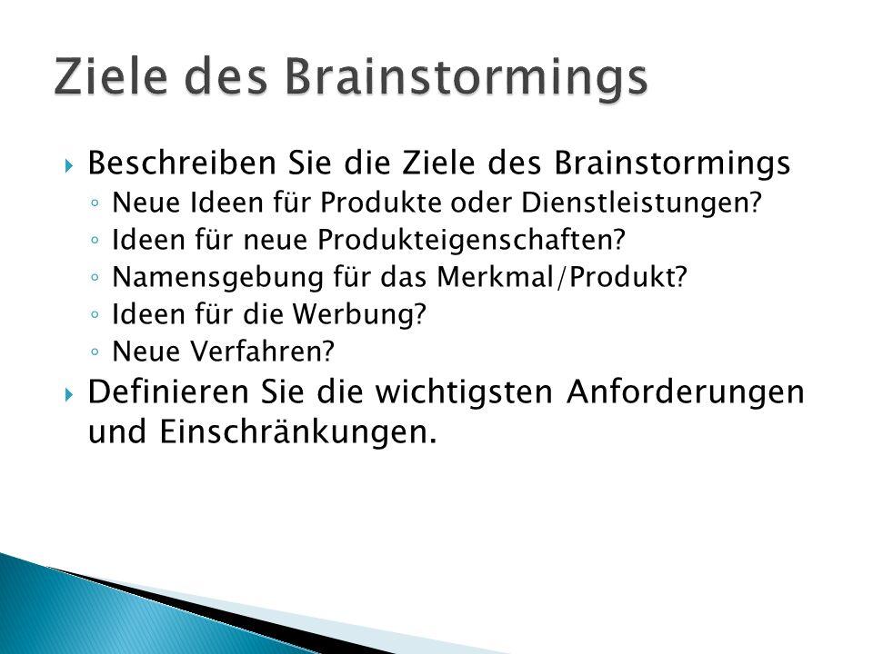  Beschreiben Sie die Ziele des Brainstormings ◦ Neue Ideen für Produkte oder Dienstleistungen.