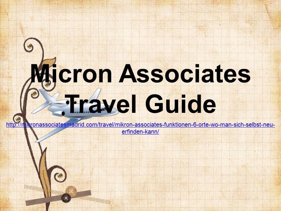 Micron Associates Travel Guide http://micronassociatesmadrid.com/travel/mikron-associates-funktionen-6-orte-wo-man-sich-selbst-neu- erfinden-kann/