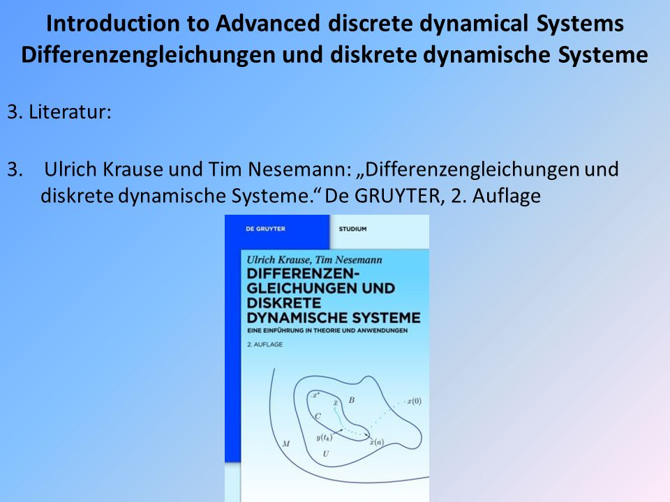 Introduction to Advanced discrete dynamical Systems Differenzengleichungen und diskrete dynamische Systeme 3.