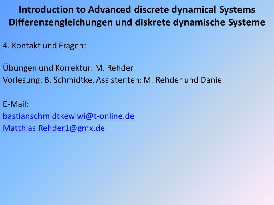 Introduction to Advanced discrete dynamical Systems Differenzengleichungen und diskrete dynamische Systeme 4.