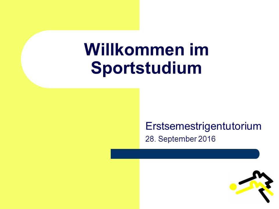 Willkommen im Sportstudium Erstsemestrigentutorium 28. September 2016