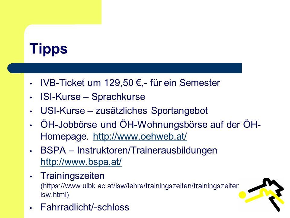 Tipps IVB-Ticket um 129,50 €,- für ein Semester ISI-Kurse – Sprachkurse USI-Kurse – zusätzliches Sportangebot ÖH-Jobbörse und ÖH-Wohnungsbörse auf der ÖH- Homepage.