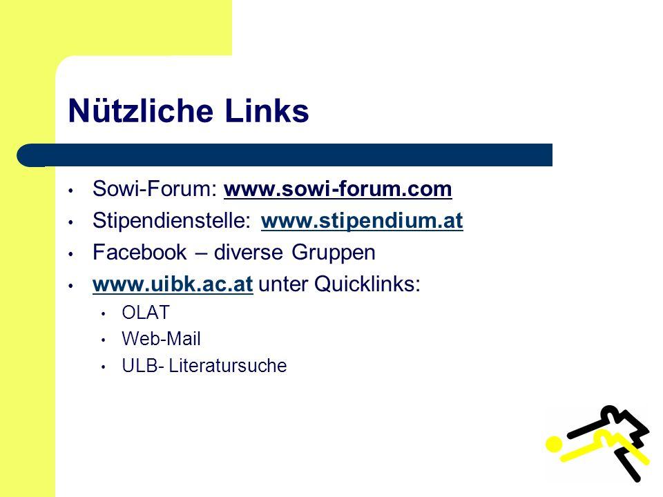 Nützliche Links Sowi-Forum: www.sowi-forum.com Stipendienstelle: www.stipendium.atwww.stipendium.at Facebook – diverse Gruppen www.uibk.ac.at unter Quicklinks: www.uibk.ac.at OLAT Web-Mail ULB- Literatursuche