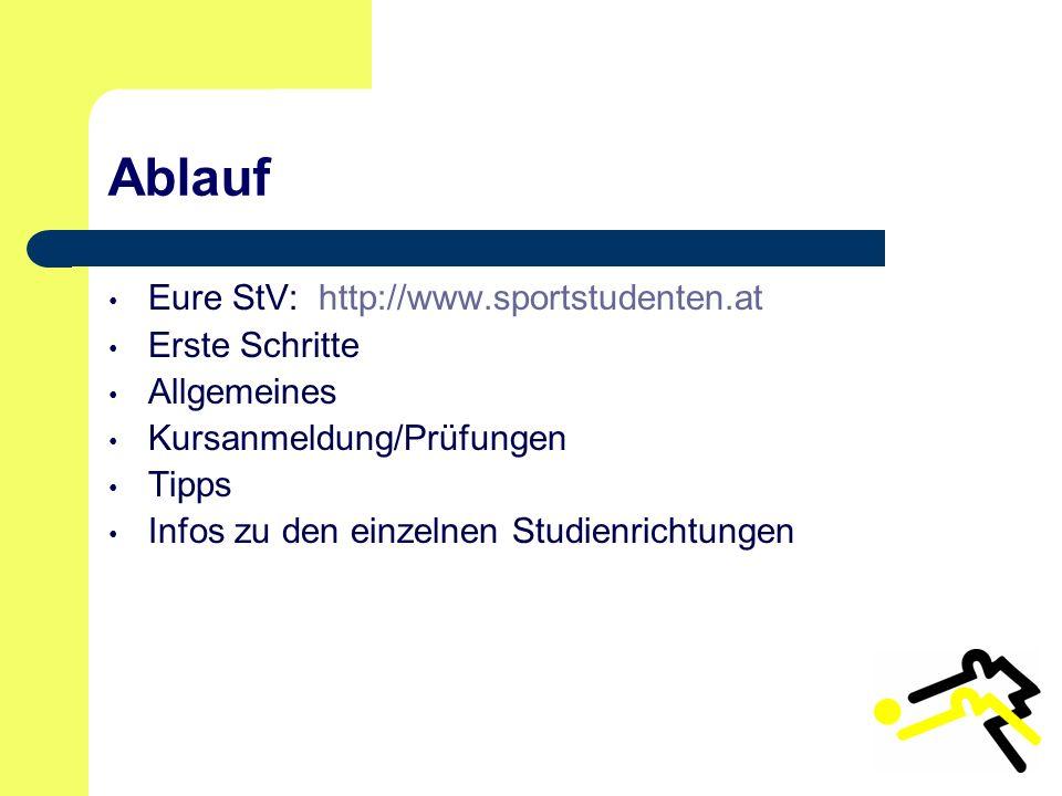 Ablauf Eure StV: http://www.sportstudenten.at Erste Schritte Allgemeines Kursanmeldung/Prüfungen Tipps Infos zu den einzelnen Studienrichtungen