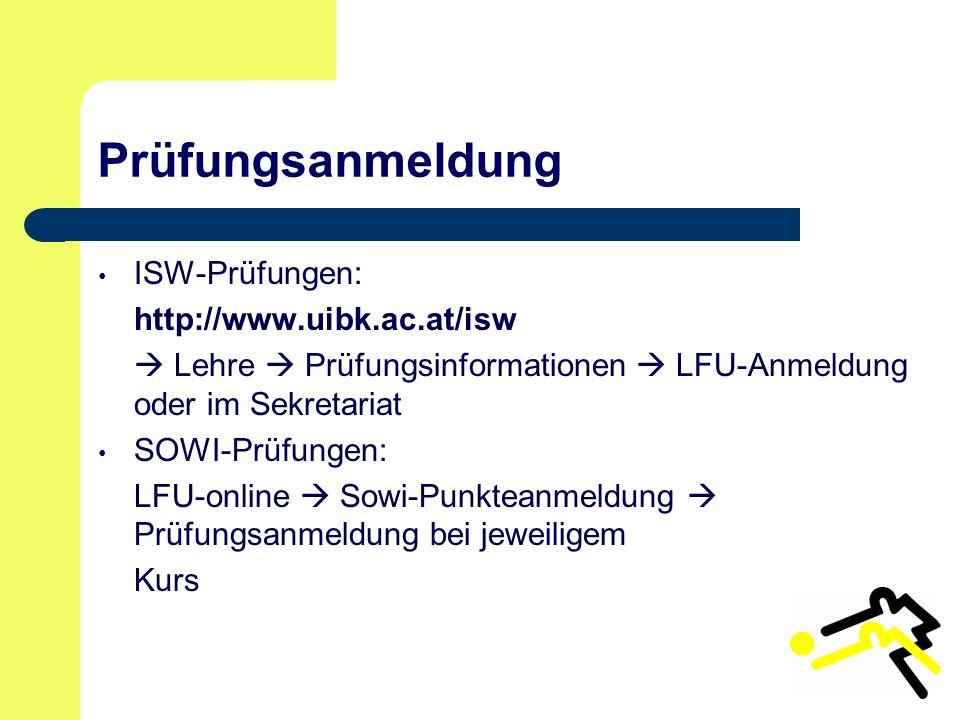 Prüfungsanmeldung ISW-Prüfungen: http://www.uibk.ac.at/isw  Lehre  Prüfungsinformationen  LFU-Anmeldung oder im Sekretariat SOWI-Prüfungen: LFU-online  Sowi-Punkteanmeldung  Prüfungsanmeldung bei jeweiligem Kurs