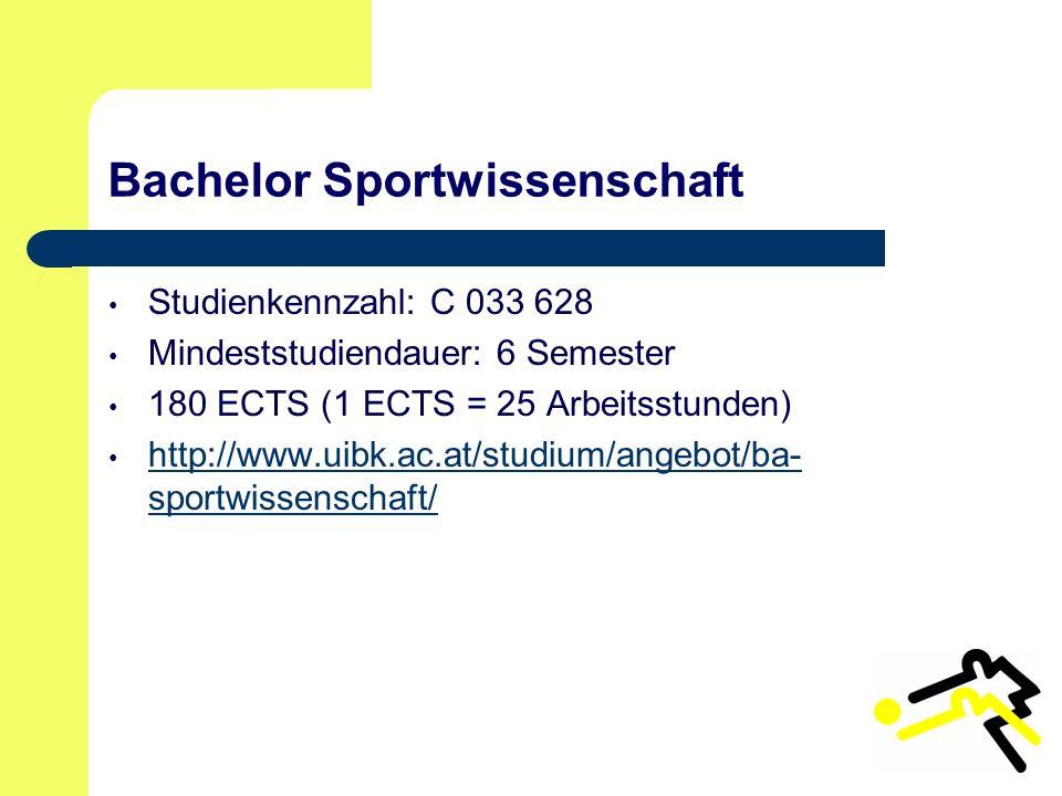 Bachelor Sportwissenschaft Studienkennzahl: C 033 628 Mindeststudiendauer: 6 Semester 180 ECTS (1 ECTS = 25 Arbeitsstunden) http://www.uibk.ac.at/studium/angebot/ba- sportwissenschaft/ http://www.uibk.ac.at/studium/angebot/ba- sportwissenschaft/