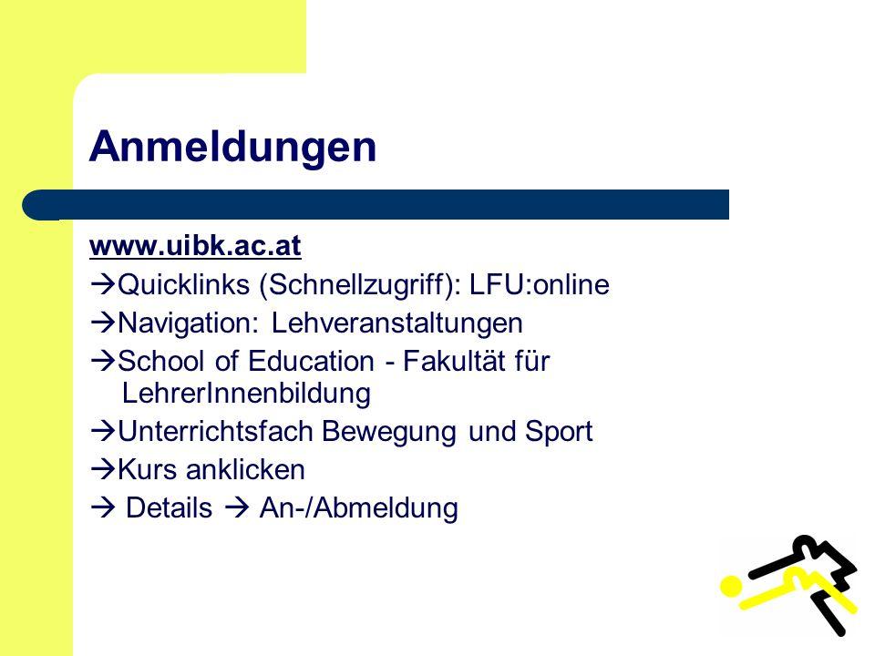 Anmeldungen www.uibk.ac.at  Quicklinks (Schnellzugriff): LFU:online  Navigation: Lehveranstaltungen  School of Education - Fakultät für LehrerInnenbildung  Unterrichtsfach Bewegung und Sport  Kurs anklicken  Details  An-/Abmeldung