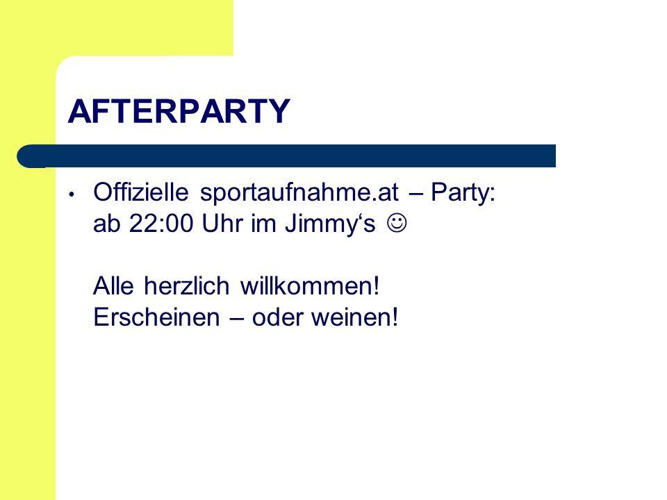 AFTERPARTY Offizielle sportaufnahme.at – Party: ab 22:00 Uhr im Jimmy's Alle herzlich willkommen.