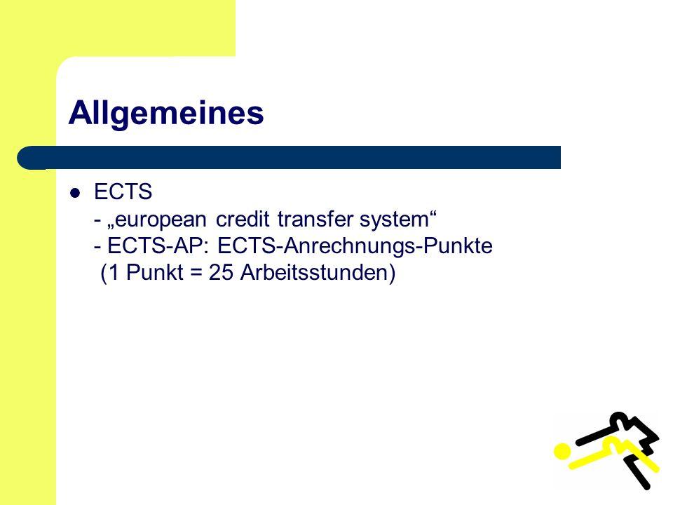 """Allgemeines ECTS - """"european credit transfer system - ECTS-AP: ECTS-Anrechnungs-Punkte (1 Punkt = 25 Arbeitsstunden)"""